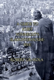A Guide to Kurt Vonnegut's Slaughterhouse-Five ebook by Robert Crayola