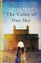 The Color of Our Sky - A Novel ebook by Amita Trasi