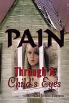 Pain Through A Child's Eyes ebook by Joyce Turner