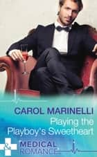 Playing the Playboy's Sweetheart (Mills & Boon Medical) (London's Most Desirable Docs, Book 1) ebook by Carol Marinelli