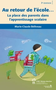 Au retour de l'école...3e d. - La place des parents dans l'apprentissage scolaire ebook by Marie-Claude Béliveau