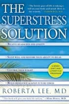The SuperStress Solution ebook by Roberta Lee, M.D.