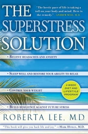 The SuperStress Solution - 4-week Diet and Lifestyle Program ebook by Roberta Lee, M.D.