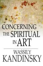 Concerning the Spiritual in Art ebook by Wassily Kandinsky,Michael T. H. Sadler