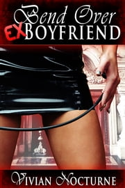 Bend Over Ex-Boyfriend (BDSM Pegging Erotica) ebook by Vivian Nocturne