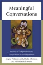 Meaningful Conversations - The Way to Comprehensive and Transformative School Improvement ebook by Angela Webster-Smith, Shelly Albritton, Patricia Kohler-Evans