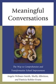 Meaningful Conversations - The Way to Comprehensive and Transformative School Improvement ebook by Angela Webster-Smith,Shelly Albritton,Patricia Kohler-Evans