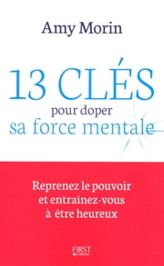 13 clés pour doper sa force mentale ebook by Amy MORIN