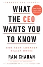 What the CEO Wants You to Know - How Your Company Really Works ebook by Ram Charan