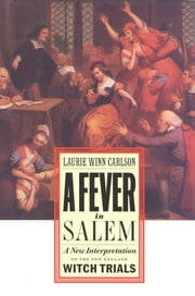 A Fever in Salem - A New Interpretation of the New England Witch Trials ebook by Laurie Winn Carlson