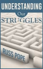 Understanding Our Struggles ebook by Russ Pope
