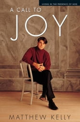 A Call to Joy - Living in the Presence of God ebook by Matthew Kelly