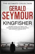 Kingfisher ebook by Gerald Seymour