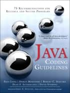 Java Coding Guidelines - 75 Recommendations for Reliable and Secure Programs ebook by Fred Long, Dhruv Mohindra, Dean F. Sutherland,...