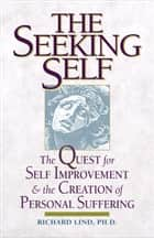 The Seeking Self ebook by Lind, Richard E.