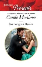 No Longer a Dream - A Millionaire Romance ebook by Carole Mortimer