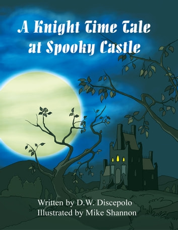 A Knight Time Tale at Spooky Castle ebook by G.W. Discepolo