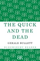 The Quick and the Dead ebook by Gerald Bullett