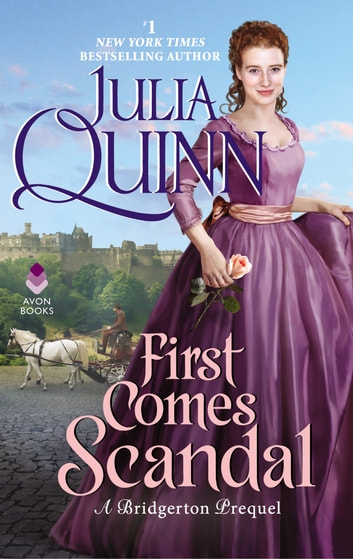 First Comes Scandal - A Bridgerton Prequel eBook by Julia Quinn