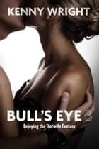 Bull's Eye 3: Enjoying the Hotwife Fantasy ebook by Kenny Wright