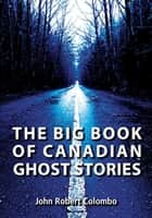 The Big Book of Canadian Ghost Stories ebook by John Robert Colombo
