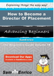 How to Become a Director Of Placement - How to Become a Director Of Placement ebook by Elroy Roark
