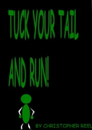 Tuck your tail and run! ebook by Christopher Reel