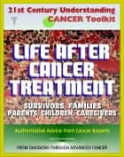 21st Century Understanding Cancer Toolkit: Life After Cancer Treatment, Valuable Advice and Support for Patients, Survivors, Families, Parents, Children, Caregivers, Young People, Advanced Cancer ebook by Progressive Management
