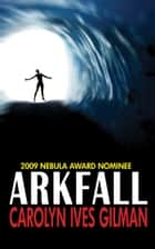 Arkfall ebook by Carolyn Ives Gilman