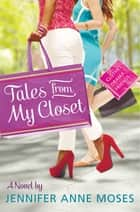 Tales From My Closet ebook by Jennifer Anne Moses