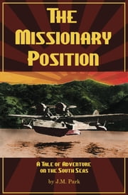 The Missionary Position: A Tale of Adventure on the South Seas ebook by J. M. Park