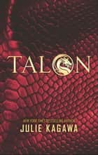 Talon (The Talon Saga, Book 1) ebook by Julie Kagawa