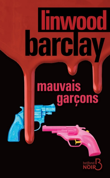 Mauvais garçons eBook by Linwood BARCLAY