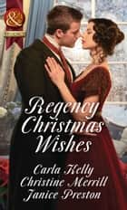 Regency Christmas Wishes: Captain Grey's Christmas Proposal / Her Christmas Temptation / Awakening His Sleeping Beauty (Mills & Boon Historical) ebook by Carla Kelly, Christine Merrill, Janice Preston