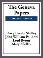 The Geneva Papers ebook by Percy Bysshe Shelly,John William Polidori,Lord Byron,Mary Shelly