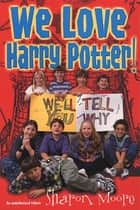 We Love Harry Potter! ebook by Sharon Moore