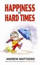 Happiness in Hard Times ebook by Andrew Matthews