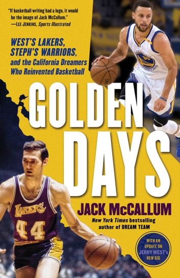 Golden Days - West's Lakers, Steph's Warriors, and the California Dreamers Who Reinvented Basketball ebook by Jack McCallum