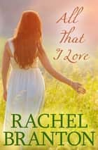 All That I Love ebook by Rachel Branton