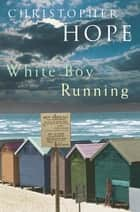 White Boy Running ebook by Christopher Hope