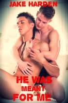 He Was Meant For Me ebook by Jake Harden