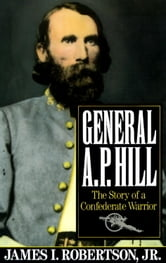 General A.P. Hill - The Story of a Confederate Warrior ebook by James I. Robertson, Jr.