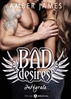 Bad Desires - L'intégrale ebook by Amber James