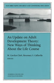 An Update on Adult Development Theory: New Ways of Thinking About the Life Course - New Directions for Adult and Continuing Education, Number 84 ebook by M. Carolyn Clark,Rosemary S. Caffarella