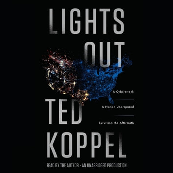 Lights Out - A Cyberattack, A Nation Unprepared, Surviving the Aftermath audiobook by Ted Koppel