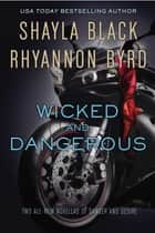 Wicked and Dangerous ebook by Shayla Black, Rhyannon Byrd