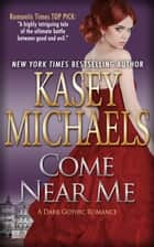 Come Near Me (A Dark Gothic Romance) ebook by Kasey Michaels