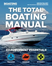 The Total Boating Manual - 298 Powerboat Essentials ebook by Kevin Falvey, Editors of Boating
