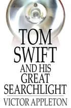 Tom Swift and His Great Searchlight - Or, On the Border for Uncle Sam 電子書籍 by Victor Appleton