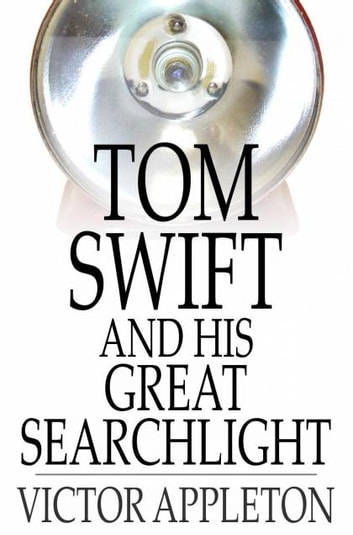 Tom Swift and His Great Searchlight - Or, On the Border for Uncle Sam ebook by Victor Appleton